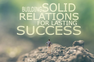 Building solid relationships for lasting Success in Business